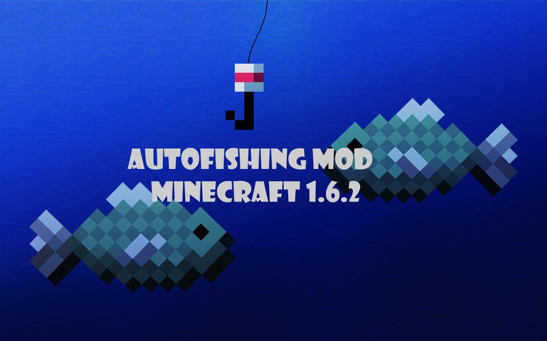 Autofishing mod для minecraft 1 6 2 моды для minecraft 116